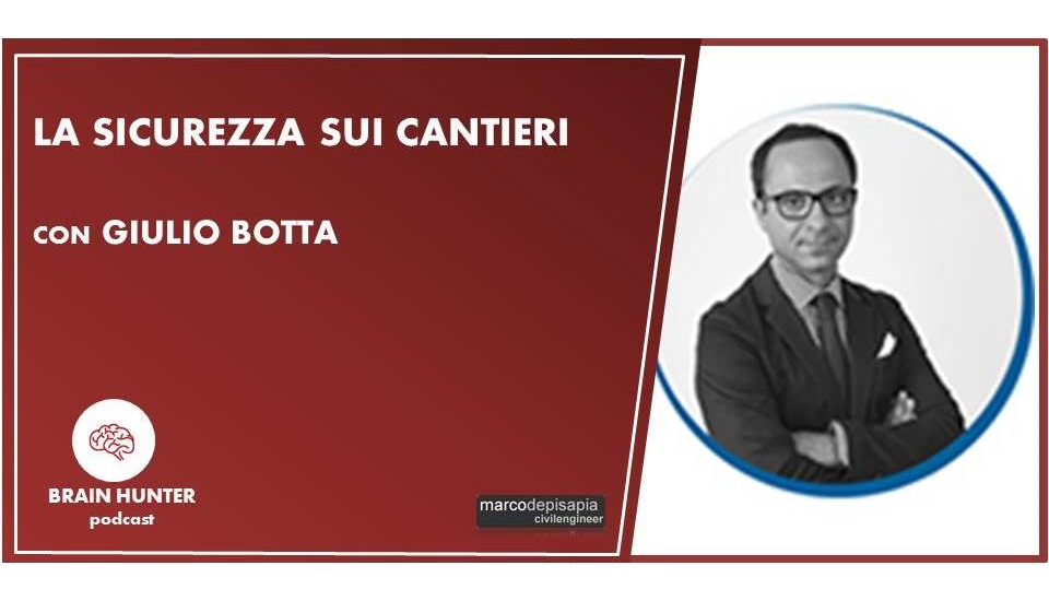La sicurezza sui cantieri con Giulio Botta [Brain Hunter Podcast]