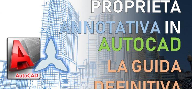 Proprietà annotativa in AutoCAD: la guida definitiva [per ingegneri, architetti e geometri]