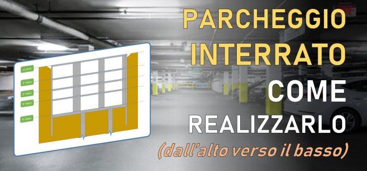 Parcheggio interrato: come realizzare la struttura partendo dall'alto (in 9 fasi costruttive)