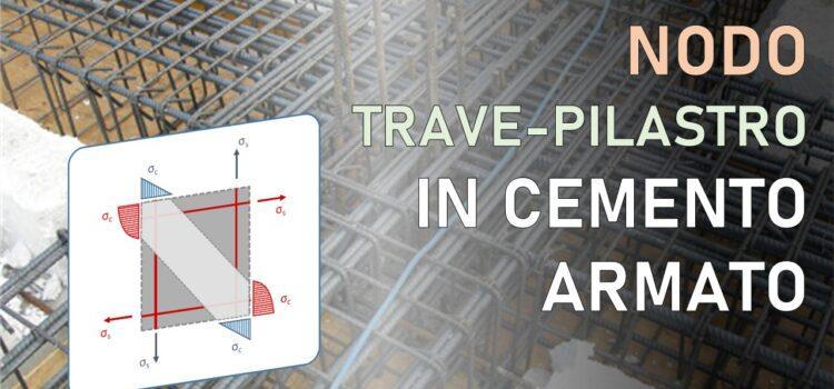 Nodo trave-pilastro in cemento armato: come verificarlo ai sensi delle NTC2018 e Circolare 2019