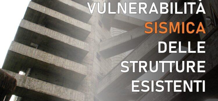 Vulnerabilità sismica delle strutture esistenti in cemento armato: come valutarla (tutte le possibili analisi)